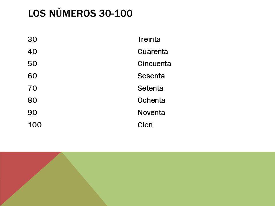 LOS NÚMEROS 30-100 (CONTINUED) 31Treinta y uno 42Cuarenta y dos 53Cincuenta y tres 64Sesenta y cuatro 75Setenta y cinco 86Ochenta y seis 97Noventa y siete 38Treinta y ocho 49Cuarenta y nueve