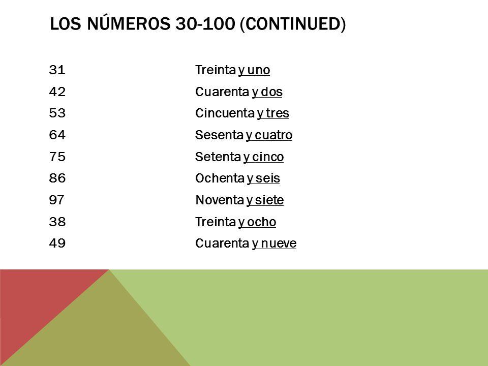 LOS NÚMEROS 30-100 (CONTINUED) 31Treinta y uno 42Cuarenta y dos 53Cincuenta y tres 64Sesenta y cuatro 75Setenta y cinco 86Ochenta y seis 97Noventa y s
