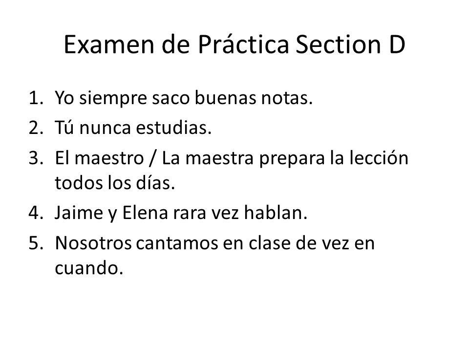 Examen de Práctica Section D 1.Yo siempre saco buenas notas.