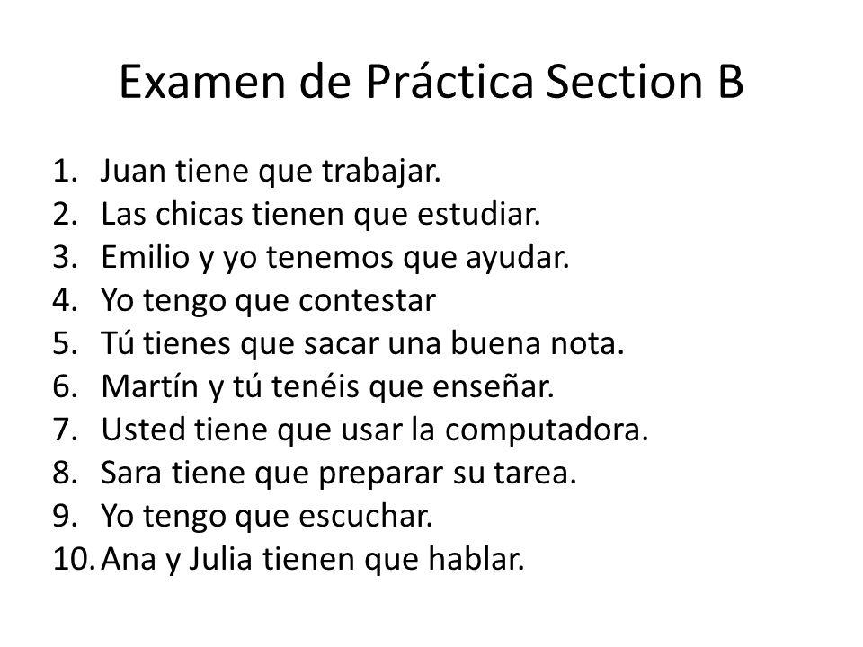 Examen de Práctica Section B 1.Juan tiene que trabajar.
