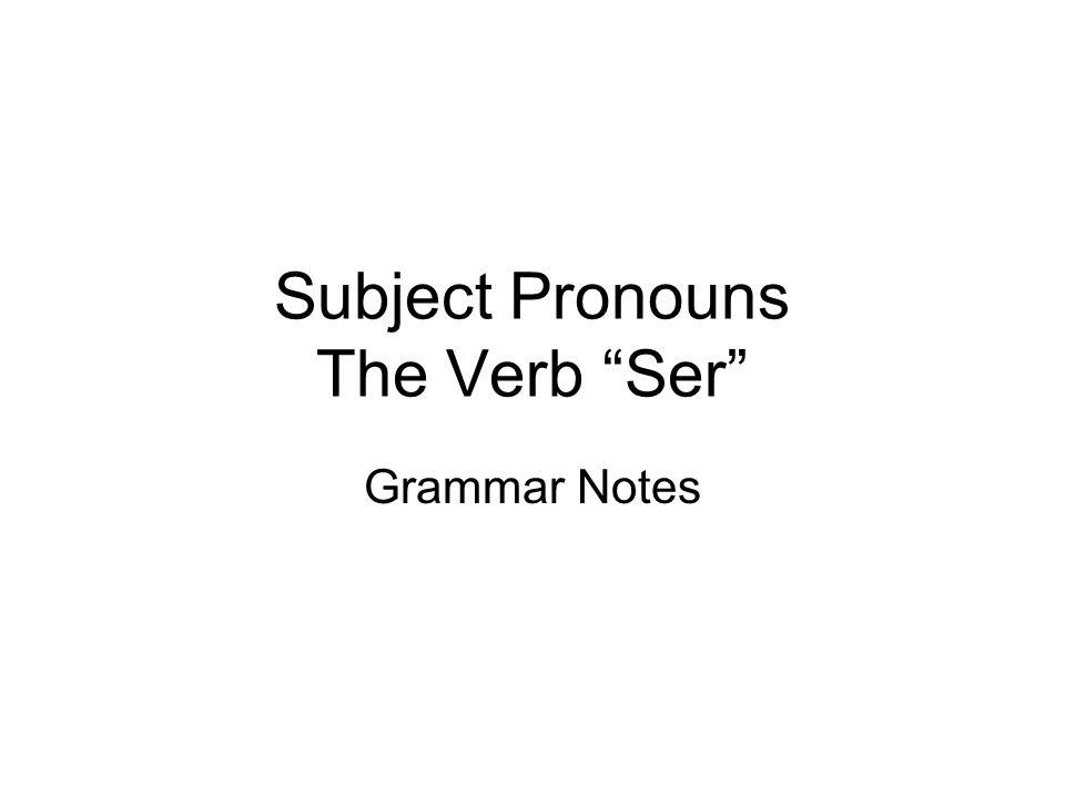 Subject Pronouns The Verb Ser Grammar Notes