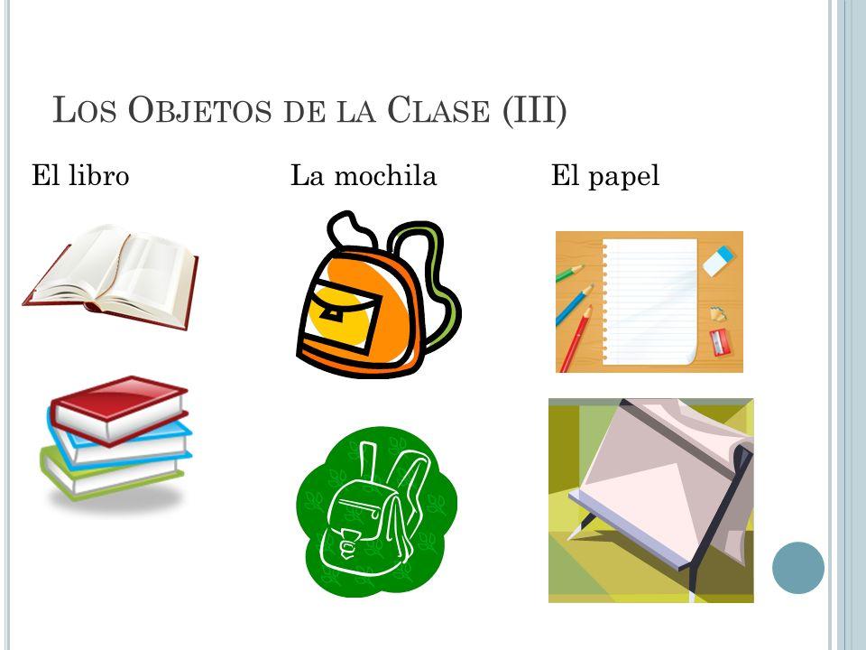 L OS O BJETOS DE LA C LASE (III) El libroLa mochilaEl papel