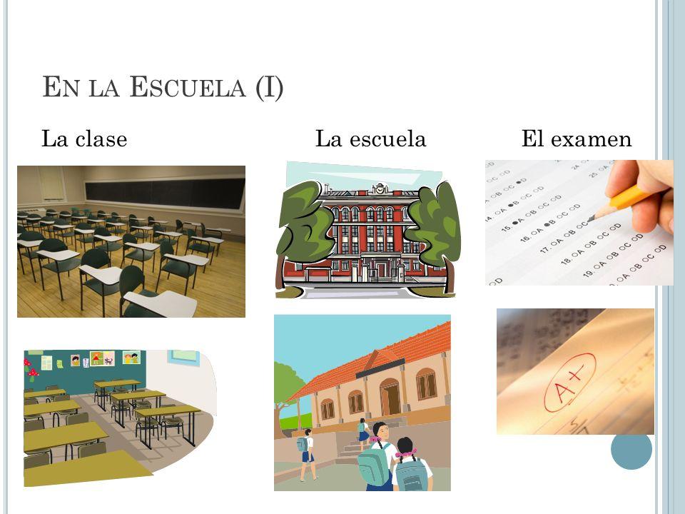 E N LA E SCUELA (I) La claseLa escuelaEl examen