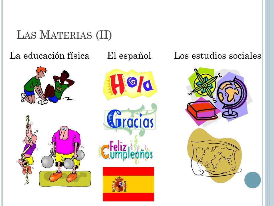 L AS M ATERIAS (II) La educación física El españolLos estudios sociales