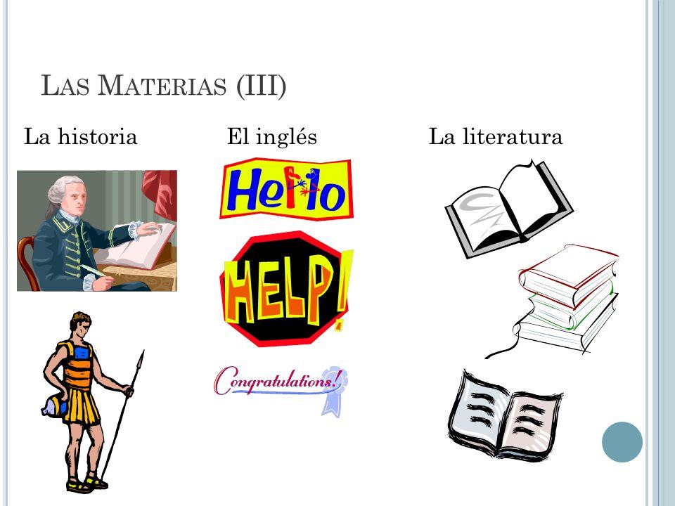 L AS M ATERIAS (III) La historiaEl inglésLa literatura