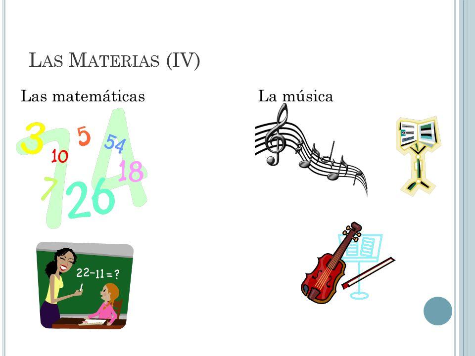 L AS M ATERIAS (IV) Las matemáticasLa música