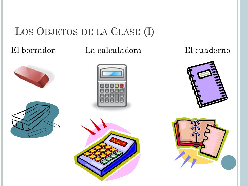 L OS O BJETOS DE LA C LASE (I) El borradorLa calculadoraEl cuaderno
