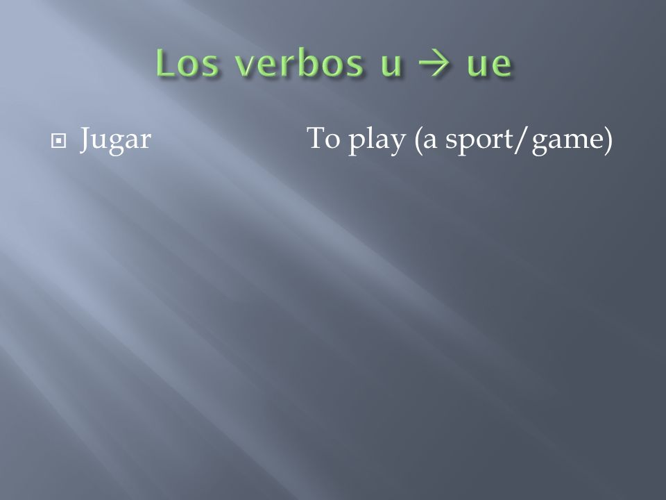 JugarTo play (a sport/game)
