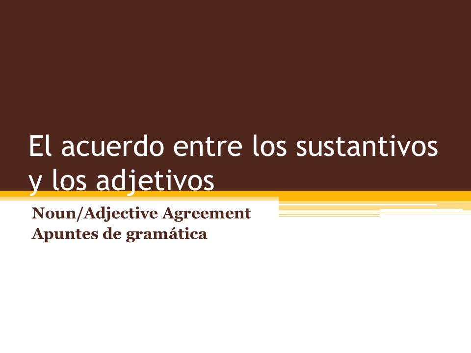 El acuerdo entre los sustantivos y los adjetivos Noun/Adjective Agreement Apuntes de gramática