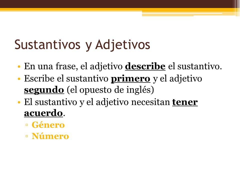 Sustantivos y Adjetivos En una frase, el adjetivo describe el sustantivo. Escribe el sustantivo primero y el adjetivo segundo (el opuesto de inglés) E