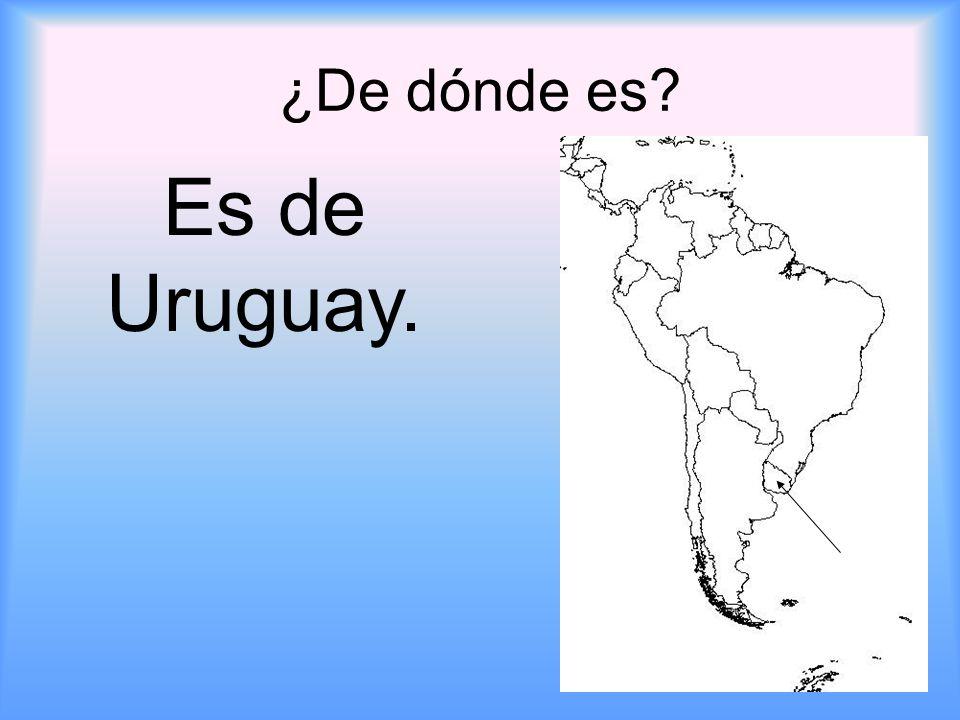 ¿De dónde es? Es de Uruguay.