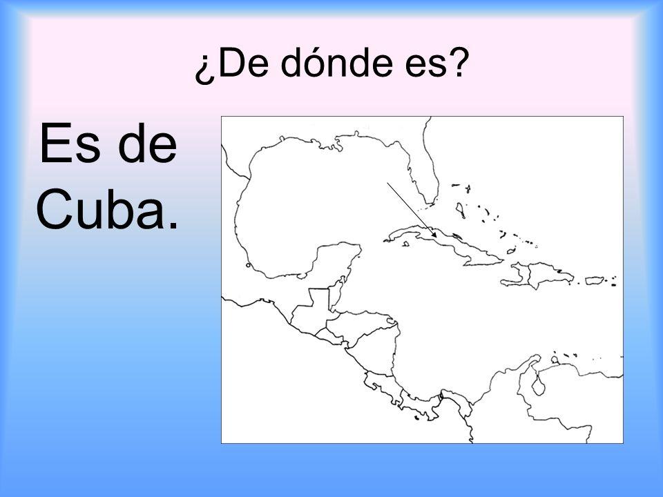 ¿De dónde es? Es de Cuba.
