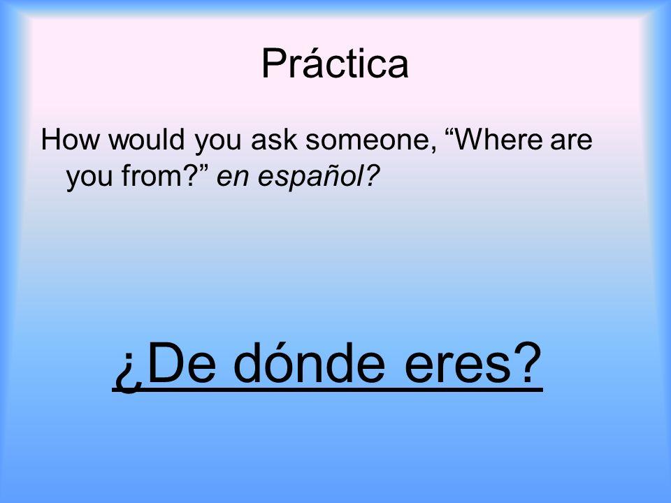 Práctica How would you say to someone, I am from Delaware en español? Soy de Delaware.