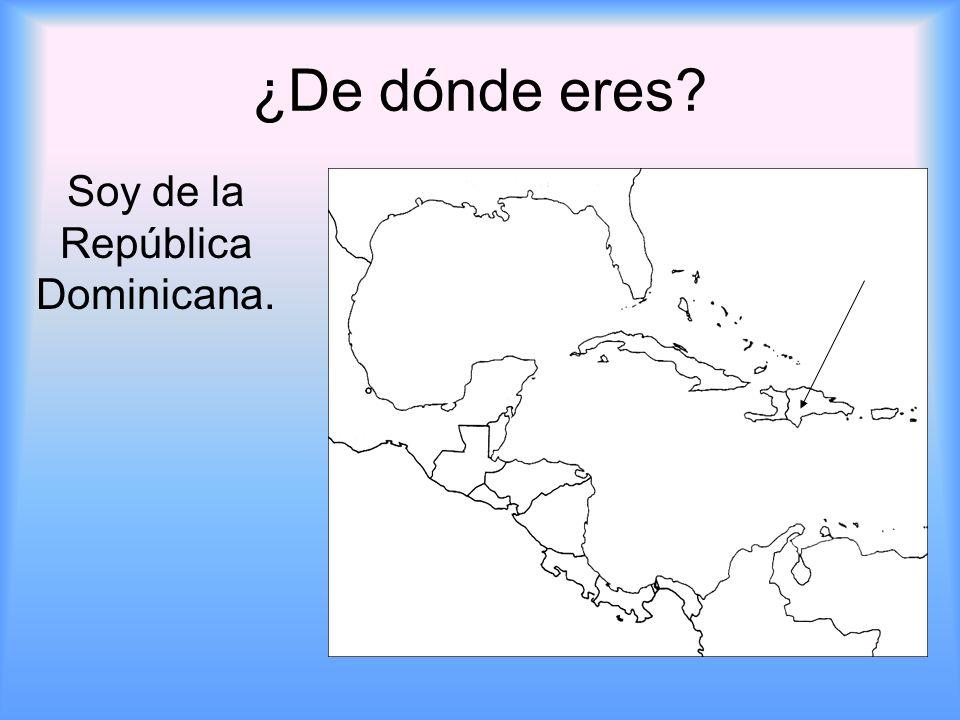 ¿De dónde eres? Soy de la República Dominicana.