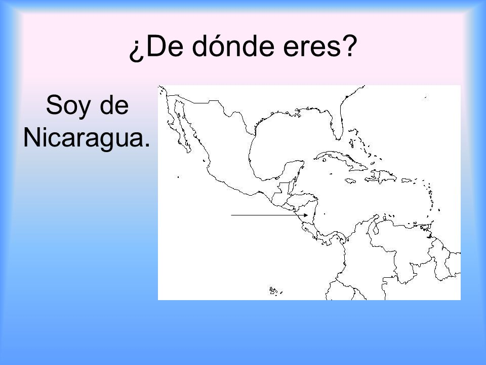 ¿De dónde eres? Soy de Nicaragua.