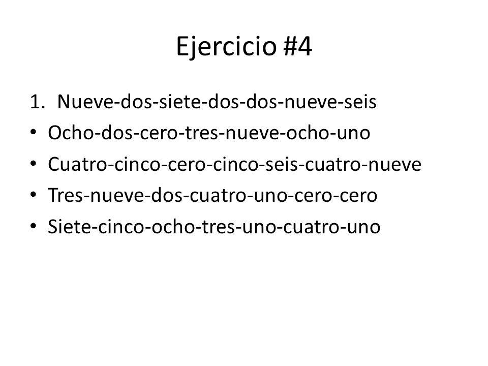 Ejercicio #4 1.Nueve-dos-siete-dos-dos-nueve-seis Ocho-dos-cero-tres-nueve-ocho-uno Cuatro-cinco-cero-cinco-seis-cuatro-nueve Tres-nueve-dos-cuatro-un