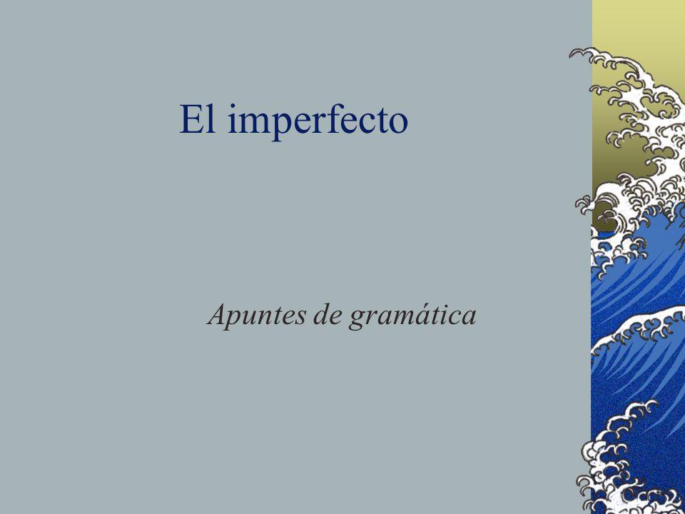 El imperfecto Apuntes de gramática