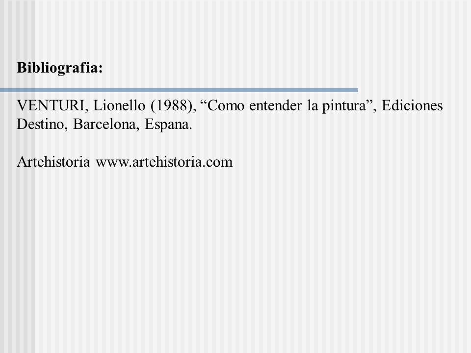 Bibliografia: VENTURI, Lionello (1988), Como entender la pintura, Ediciones Destino, Barcelona, Espana. Artehistoria www.artehistoria.com