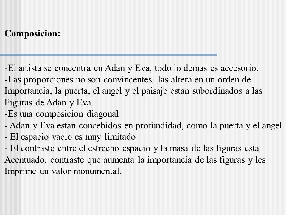 Composicion: -El artista se concentra en Adan y Eva, todo lo demas es accesorio. -Las proporciones no son convincentes, las altera en un orden de Impo