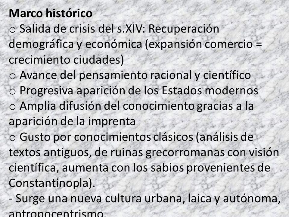 Marco histórico o Salida de crisis del s.XIV: Recuperación demográfica y económica (expansión comercio = crecimiento ciudades) o Avance del pensamient