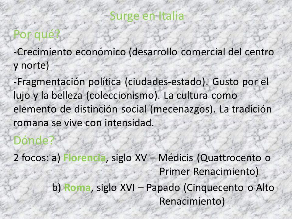 Surge en Italia Por qué? -Crecimiento económico (desarrollo comercial del centro y norte) -Fragmentación política (ciudades-estado). Gusto por el lujo