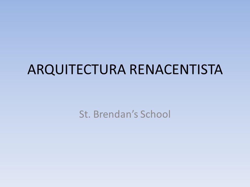 ARQUITECTURA RENACENTISTA St. Brendans School