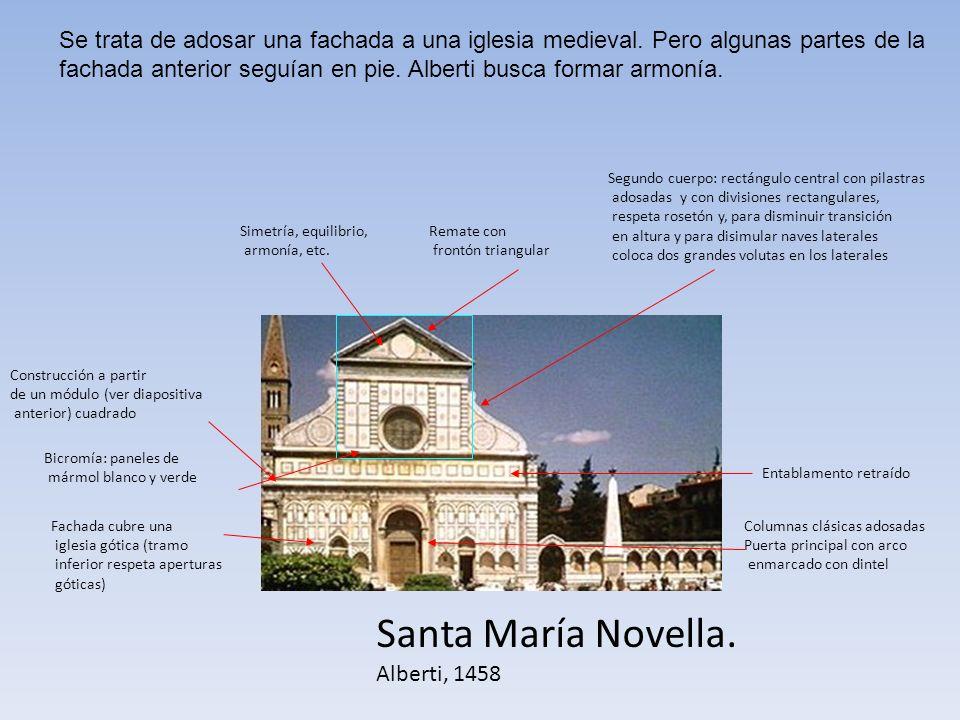 Santa María Novella. Alberti, 1458 Construcción a partir de un módulo (ver diapositiva anterior) cuadrado Fachada cubre una iglesia gótica (tramo infe