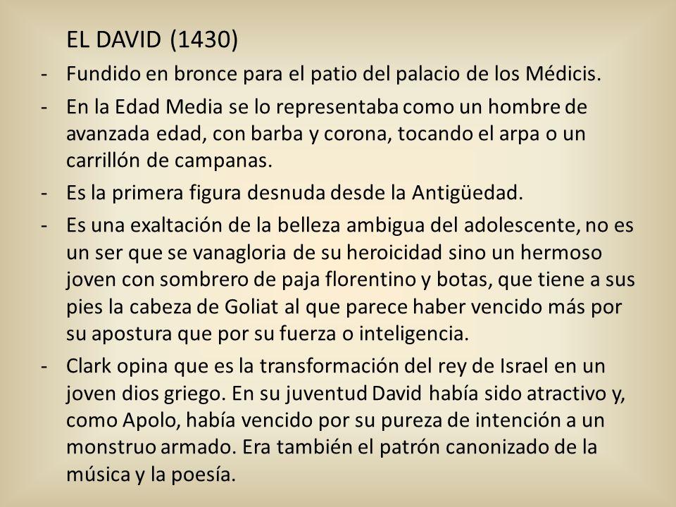 EL DAVID (1430) -Fundido en bronce para el patio del palacio de los Médicis. -En la Edad Media se lo representaba como un hombre de avanzada edad, con