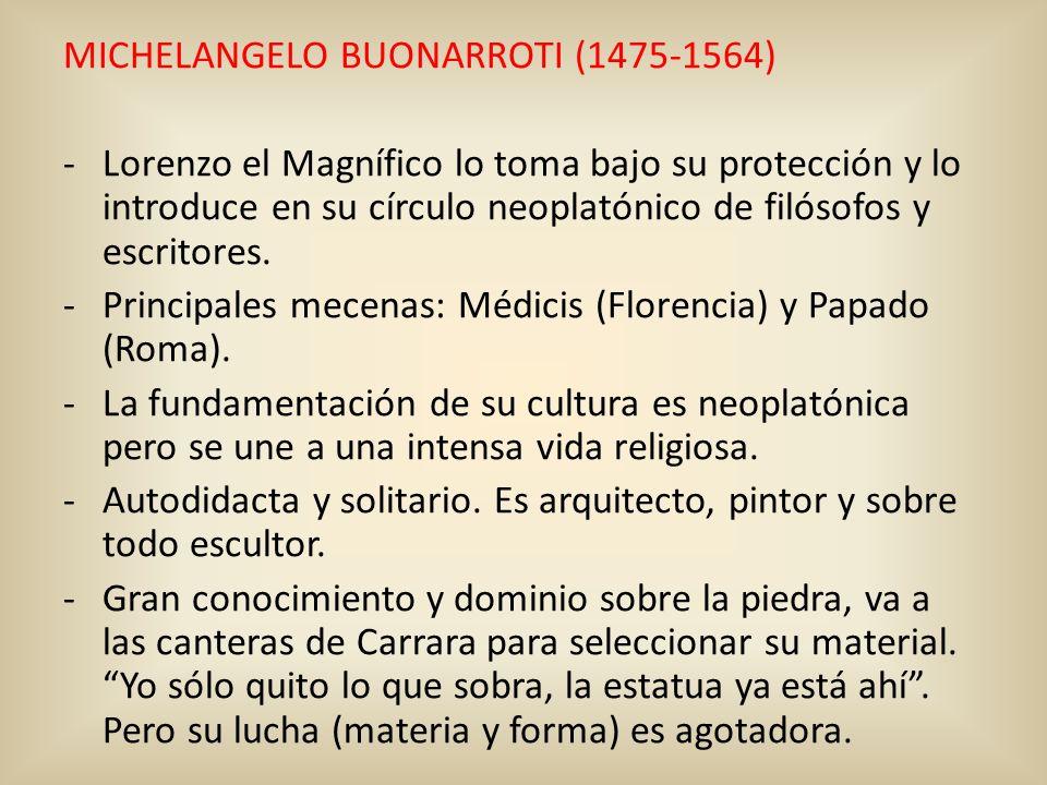 MICHELANGELO BUONARROTI (1475-1564) -Lorenzo el Magnífico lo toma bajo su protección y lo introduce en su círculo neoplatónico de filósofos y escritor
