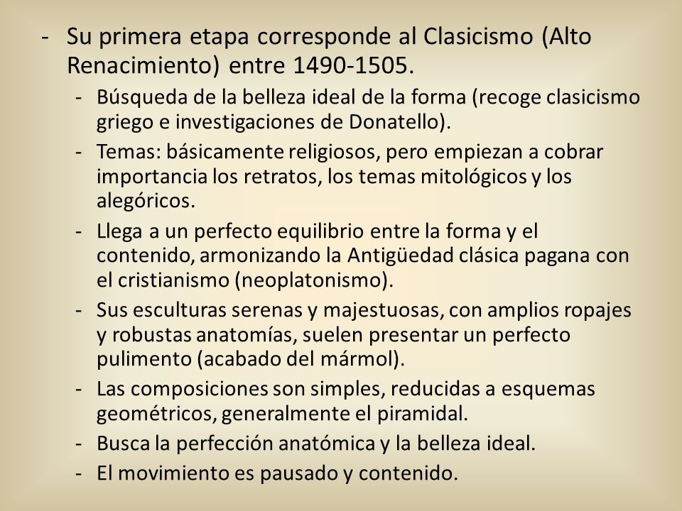 -Su primera etapa corresponde al Clasicismo (Alto Renacimiento) entre 1490-1505. -Búsqueda de la belleza ideal de la forma (recoge clasicismo griego e