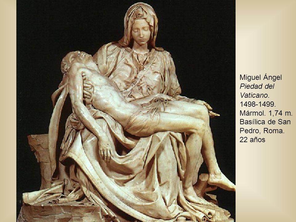 Miguel Ángel Piedad del Vaticano. 1498-1499. Mármol. 1,74 m. Basílica de San Pedro, Roma. 22 años