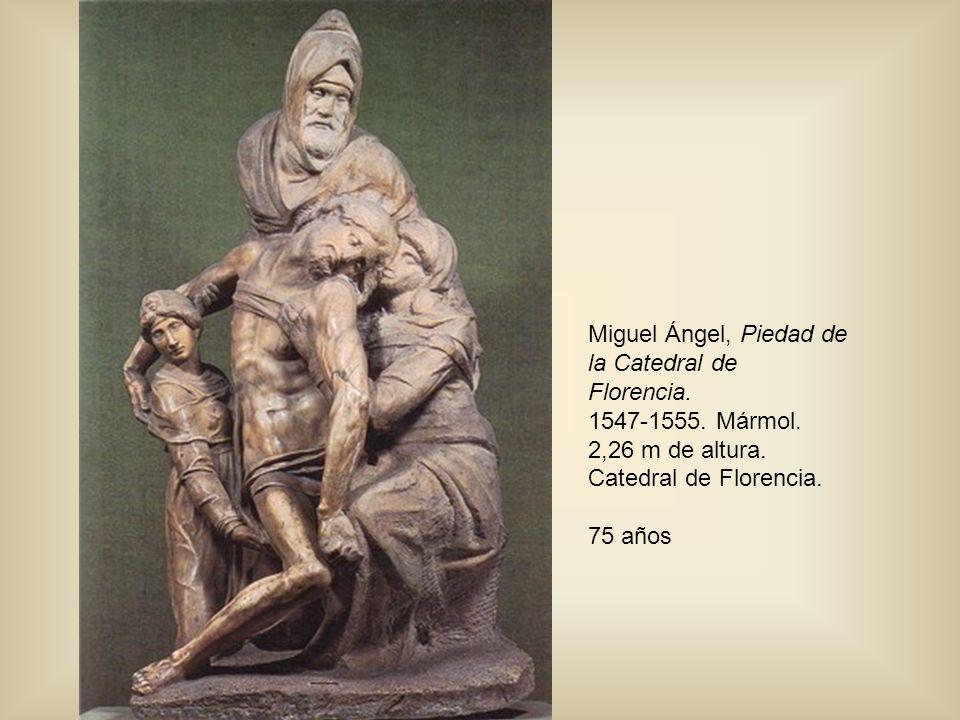Miguel Ángel, Piedad de la Catedral de Florencia. 1547-1555. Mármol. 2,26 m de altura. Catedral de Florencia. 75 años