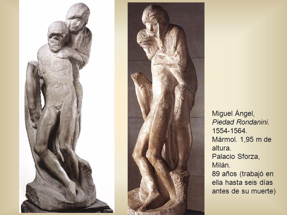 Miguel Ángel, Piedad Rondanini. 1554-1564. Mármol. 1,95 m de altura. Palacio Sforza, Milán. 89 años (trabajó en ella hasta seis días antes de su muert