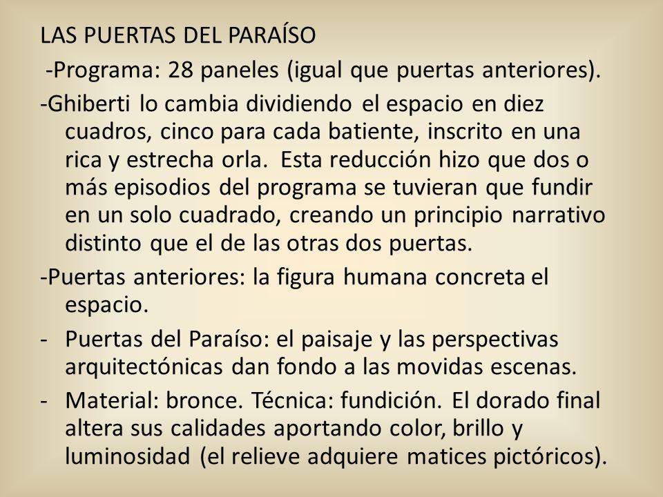 LAS PUERTAS DEL PARAÍSO -Programa: 28 paneles (igual que puertas anteriores). -Ghiberti lo cambia dividiendo el espacio en diez cuadros, cinco para ca