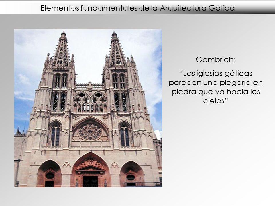 Elementos fundamentales de la Arquitectura Gótica Gombrich: Las iglesias góticas parecen una plegaria en piedra que va hacia los cielos
