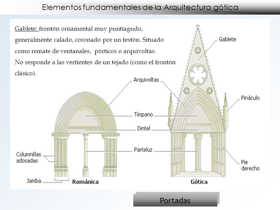 Elementos fundamentales de la Arquitectura gótica Portadas Gablete: frontón ornamental muy puntiagudo, generalmente calado, coronado por un festón. Si