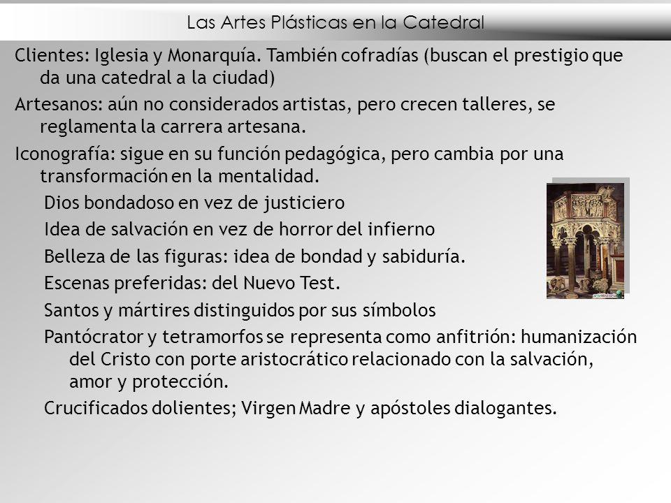 Las Artes Plásticas en la Catedral Clientes: Iglesia y Monarquía. También cofradías (buscan el prestigio que da una catedral a la ciudad) Artesanos: a