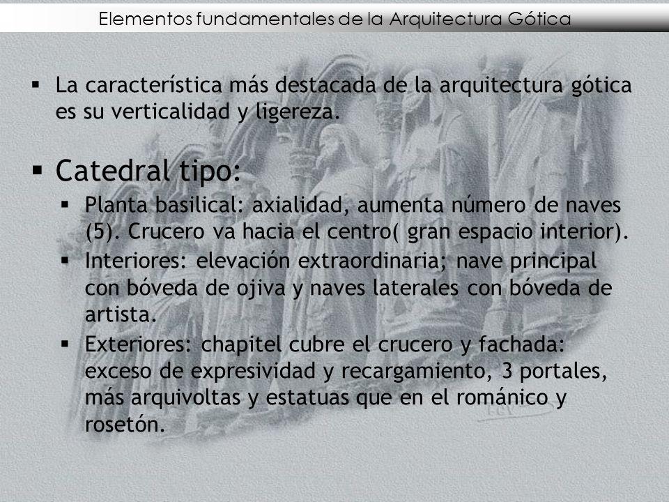 Elementos fundamentales de la Arquitectura Gótica La característica más destacada de la arquitectura gótica es su verticalidad y ligereza. Catedral ti