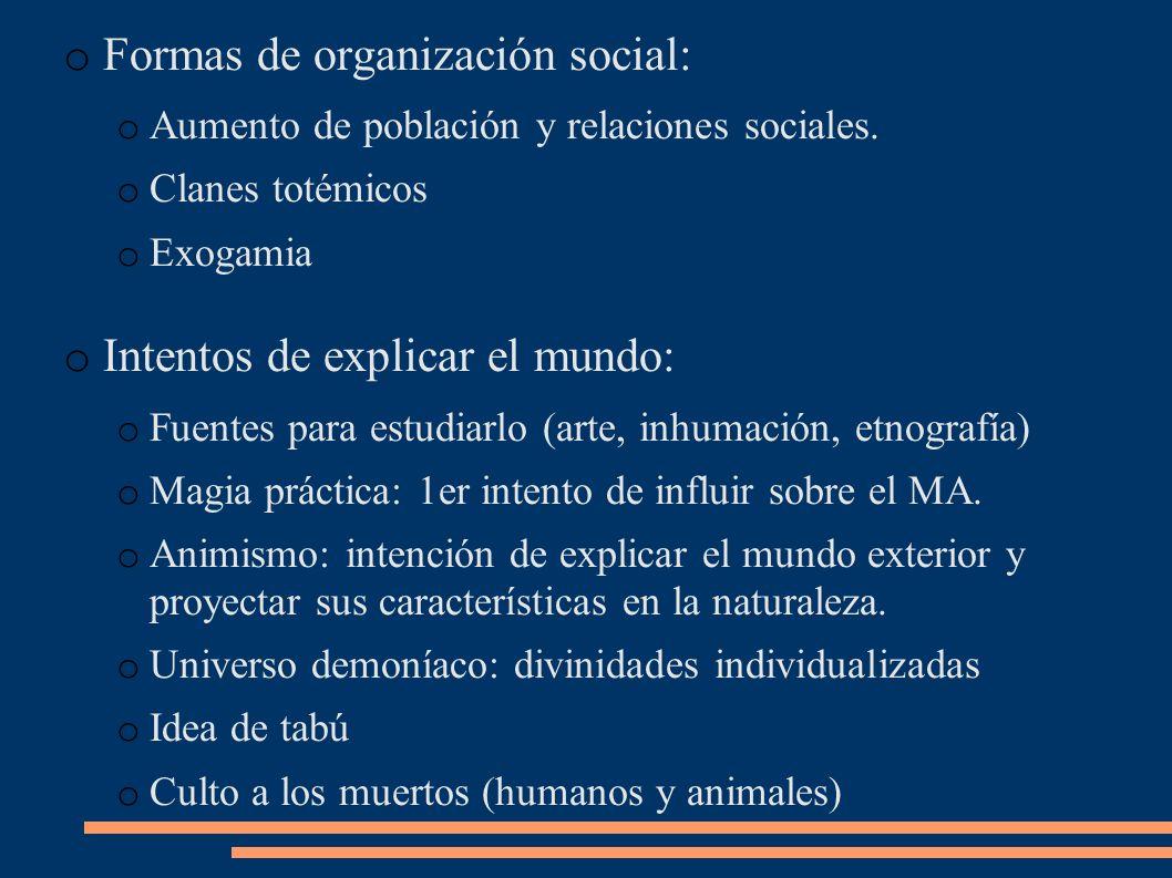 o Formas de organización social: o Aumento de población y relaciones sociales. o Clanes totémicos o Exogamia o Intentos de explicar el mundo: o Fuente