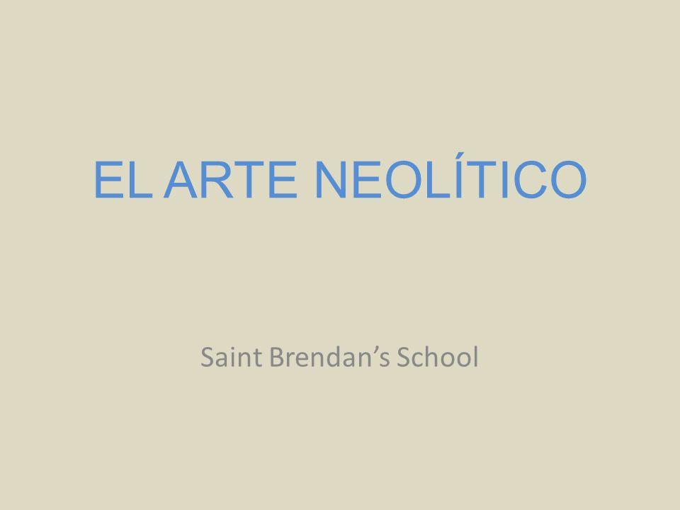 EL ARTE NEOLÍTICO Saint Brendans School