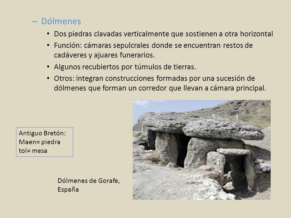 – Dólmenes Dos piedras clavadas verticalmente que sostienen a otra horizontal Función: cámaras sepulcrales donde se encuentran restos de cadáveres y a