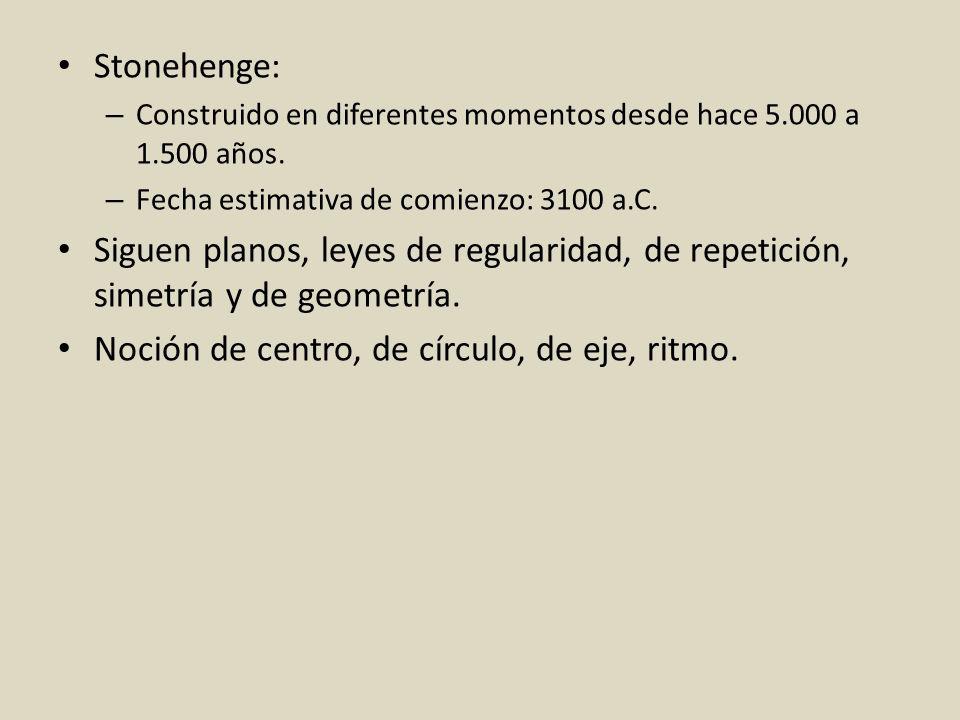 Stonehenge: – Construido en diferentes momentos desde hace 5.000 a 1.500 años. – Fecha estimativa de comienzo: 3100 a.C. Siguen planos, leyes de regul