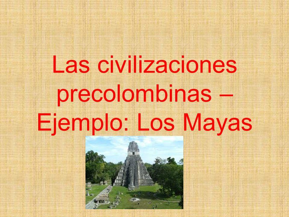 Las civilizaciones precolombinas – Ejemplo: Los Mayas