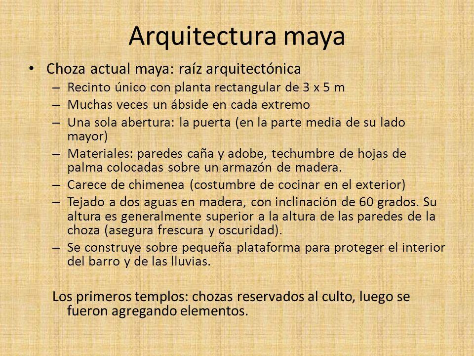 Arquitectura maya Choza actual maya: raíz arquitectónica – Recinto único con planta rectangular de 3 x 5 m – Muchas veces un ábside en cada extremo –