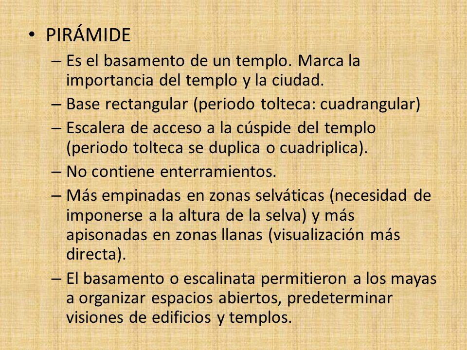 PIRÁMIDE – Es el basamento de un templo. Marca la importancia del templo y la ciudad. – Base rectangular (periodo tolteca: cuadrangular) – Escalera de