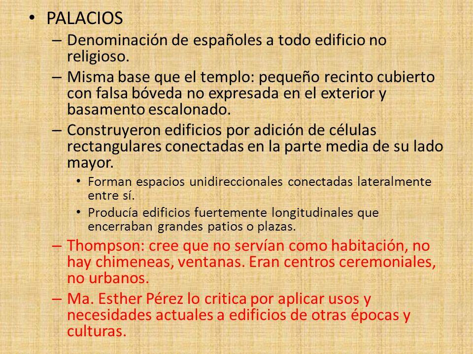 PALACIOS – Denominación de españoles a todo edificio no religioso. – Misma base que el templo: pequeño recinto cubierto con falsa bóveda no expresada