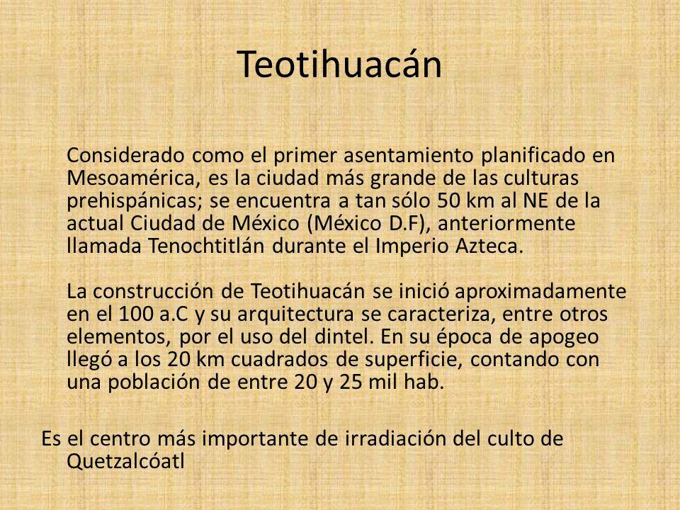 Teotihuacán Considerado como el primer asentamiento planificado en Mesoamérica, es la ciudad más grande de las culturas prehispánicas; se encuentra a