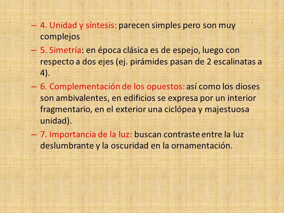 – 4. Unidad y síntesis: parecen simples pero son muy complejos – 5. Simetría: en época clásica es de espejo, luego con respecto a dos ejes (ej. pirámi
