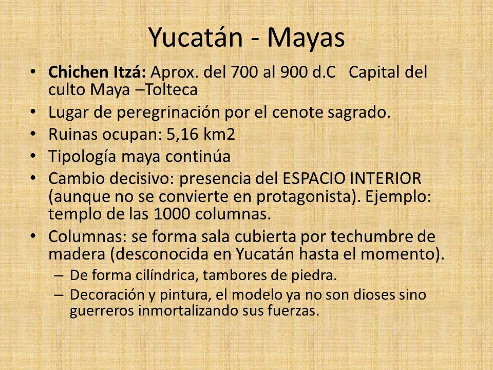 Yucatán - Mayas Chichen Itzá: Aprox. del 700 al 900 d.C Capital del culto Maya –Tolteca Lugar de peregrinación por el cenote sagrado. Ruinas ocupan: 5