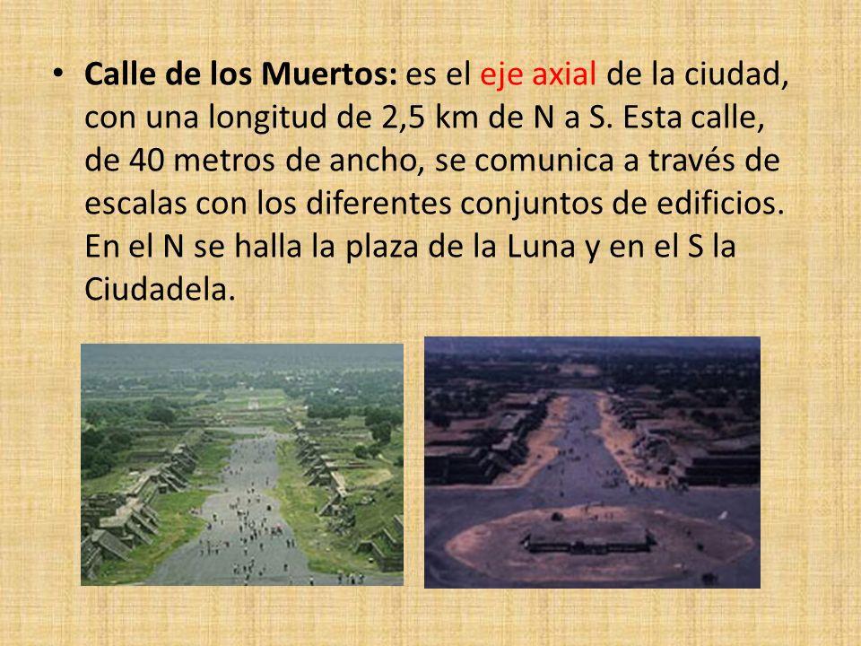 Calle de los Muertos: es el eje axial de la ciudad, con una longitud de 2,5 km de N a S. Esta calle, de 40 metros de ancho, se comunica a través de es